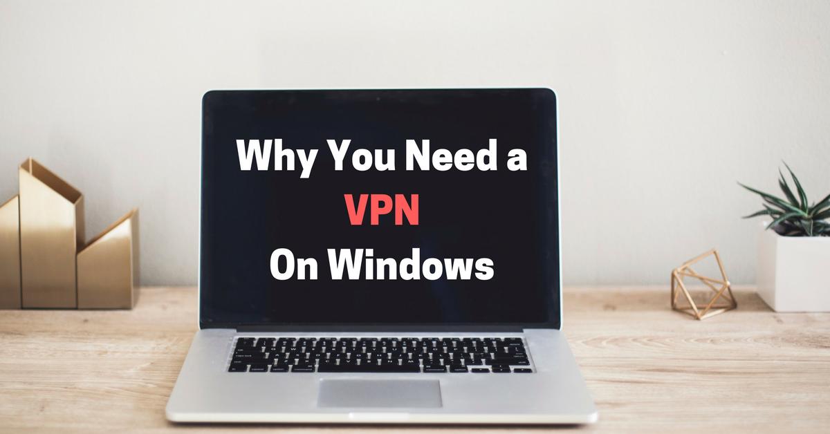 Varför du behöver en VPN till din Windowsdator