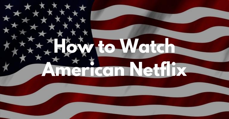 Streama amerikanska Netflix från Sverige under 2021
