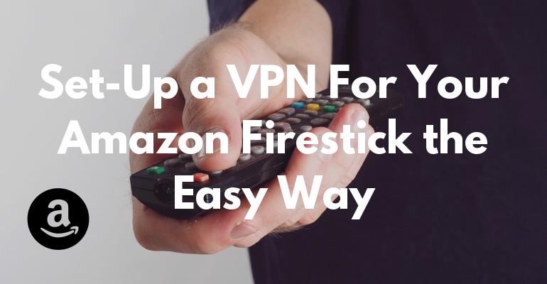 Det enkla sättet att installera en VPN på din Amazon Firestick