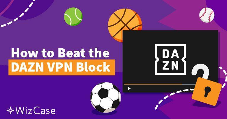 Hur man tittar på DAZN från varsomhelst 2021 (+ VPN-tjänster som fungerar!)
