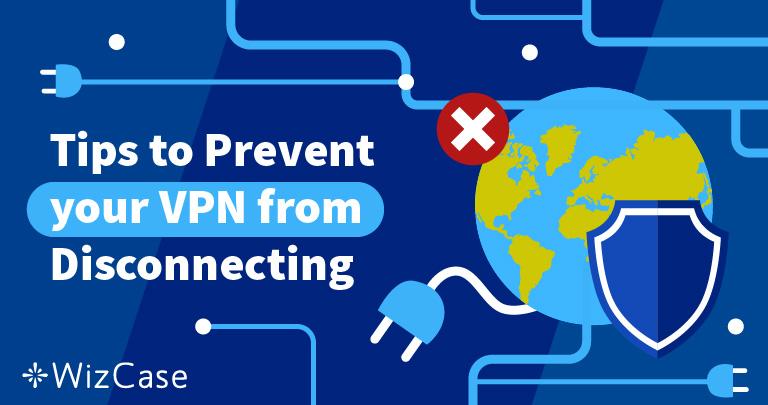 Tappar din VPN ständigt anslutningen? Här är lösningen (fungerar till 100 %) Wizcase
