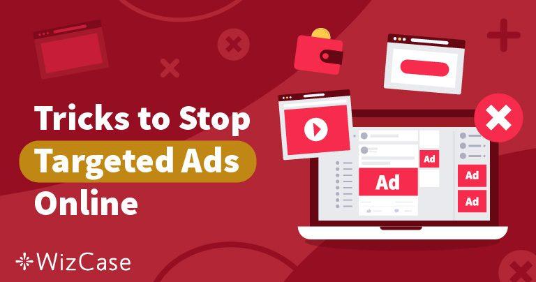 4 tips för att stoppa riktade annonser och vara anonym år 2019 Wizcase