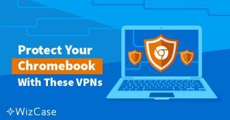 2019 års bästa VPN-tjänster för Chromebook – testade för hastighet och säkerhet Wizcase