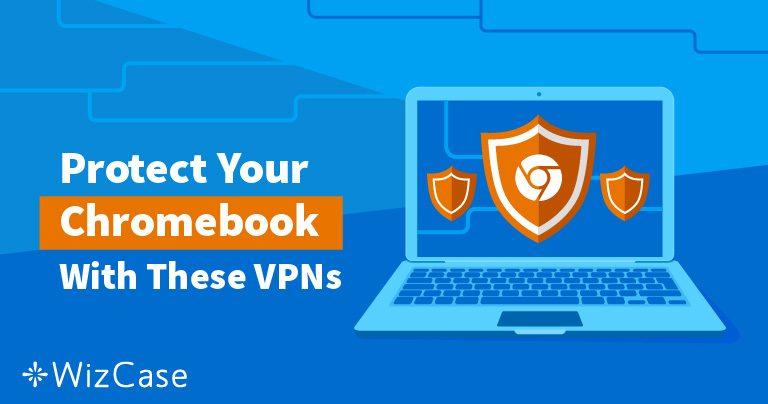 2021 års bästa VPN-tjänster för Chromebook – testade för hastighet och säkerhet