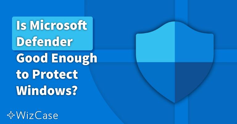 Är Windows Defender bra eller dåligt år 2021? Få svaret här